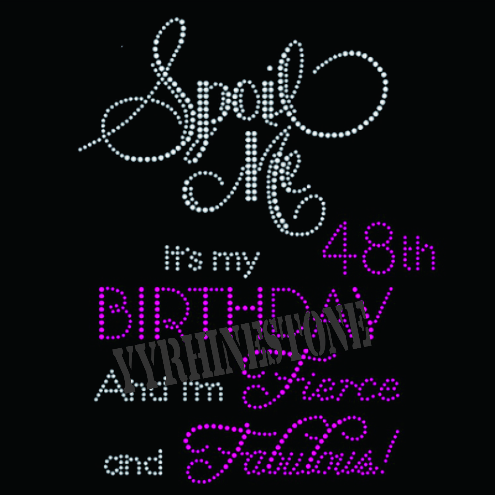 spoil me it's my 48 birthday rhinestone transfer